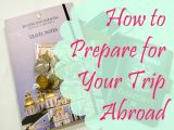 Giant List of How to Prepare for Your Trip Abroad (Vacation)