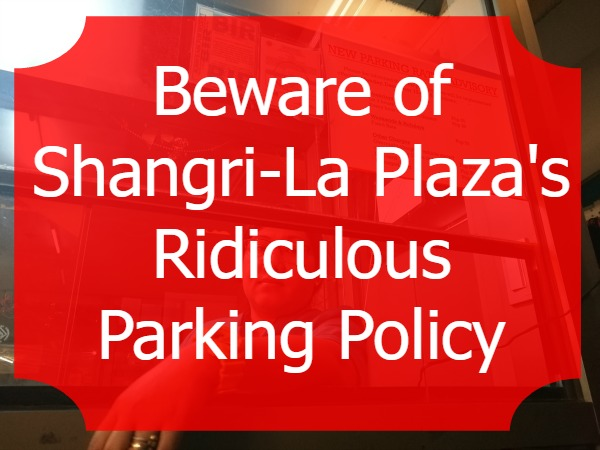 Beware of Shangri La Plaza's Ridiculous Parking Policy