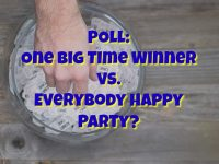 POLL: One Big Time Winner vs. Everybody Happy Party?